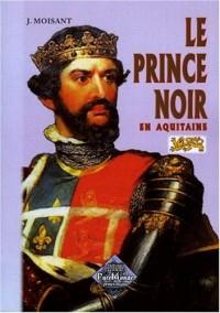 Le Prince Noir en Aquitaine (1355-1356) - (1362-1370) suivi de La baraille de Poitiers