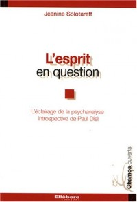 L'esprit en question : L'éclairage de la psychanalyse introspective de Paul Diel