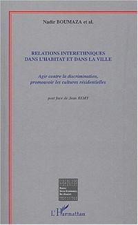 Relations interethniques dans l'habitat et dans la ville : Agir contre la discrimination, promouvoir les cultures residentielles