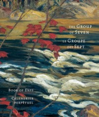The Group of Seven Book of Days / Le Groupe Des Septs Calendrier Perpetuel