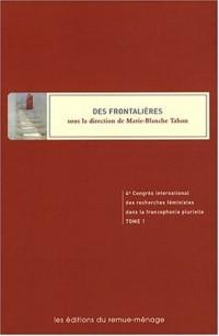 Des Frontalières. 4e congrès international des recherches féministes dans la francophonie plurielle T 01
