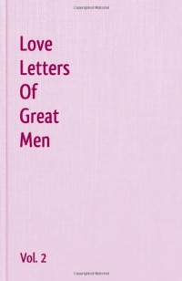 Love Letters of Great Men: Love Poems