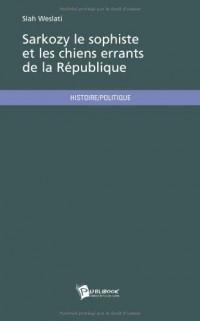 Sarkozy le sophiste et les chiens errants de la République