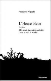 L'Heure Bleue (Suivi de) Elle Avait des Seins Sculptes Dans le Bois a Bander