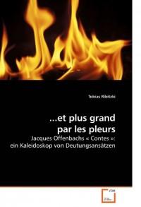...et plus grand          par les pleurs: Jacques Offenbachs « Contes »: ein Kaleidoskop von Deutungsansätzen