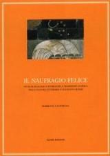 Il naufragio felice. Studi di filologia e storia della tradizione classica nella cultura letteraria e figurativa senese.