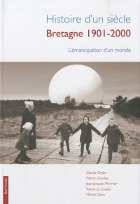 Histoire d'un siècle : Bretagne 1901-2001 : L'émancipation d'un monde