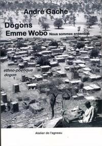 Dogons Emme Wobo : nous sommes ensemble : Une ethno-poétique