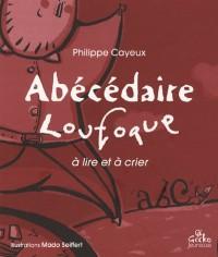 Abécédaire loufoque : A lire et à crier