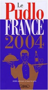 Le Pudlo France 2004 : 8200 adresses à tous les prix
