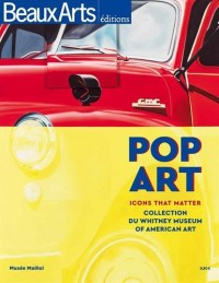 Pop art : Icons that matter, Collection du Whitney Museum of American Art, Musée Maillol