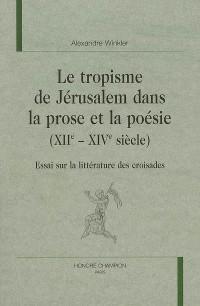 Le tropisme de Jérusalem dans la prose et la poésie (XIIe-XIVe siècle)