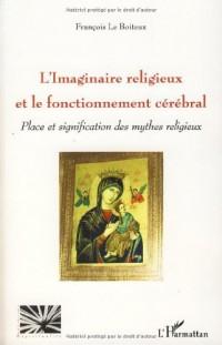 L'imaginaire religieux et le fonctionnement cérébral : Place et signification des mythes religieux