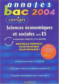 Annales Bac 2004 : Sciences économiques et sociales, série ES : Enseignement obligatoire et de spécialité (Sujets corrigés)
