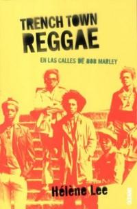 Trench Town Reggae, En Las Calles De Bob Marley/ Trench Town Reggae, in the Streets of Bob Marley