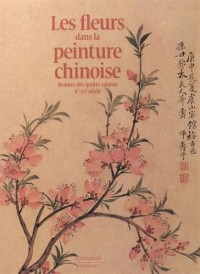 Les fleurs dans la peinture chinoise : Beautés des quatre saisons Xe-XXe siècle