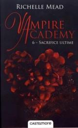 Vampire Academy, T6 : Sacrifice ultime [Poche]