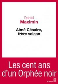 Aimé Césaire, frère volcan