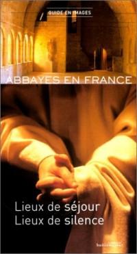 Abbayes en France : Lieux de séjour - Lieux de silence