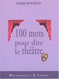 Cent mots pour comprendre le théâtre