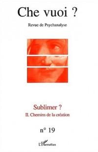 Che vuoi ?, N° 19/2003 : Sublimer ? : Volume 2, Chemins de la création