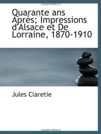 Quarante ans AprÃ..s; Impressions d'Alsace et De Lorraine, 1870-1910