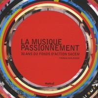 La musique passionnément : 30 ans du fonds d'action SACEM