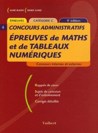 Epreuves de maths et de tableaux numériques : Concours internes et externes Rappel de cours Sujets de concours et d'entraînement Corrigés détaillés