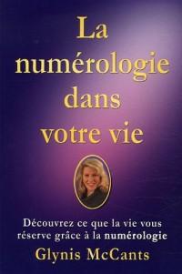 La numérologie dans votre vie : Découvrez ce que la vie vous réserve grâce à  la numérologie