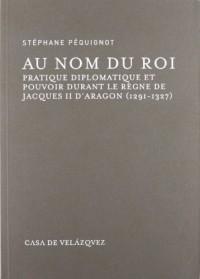 Au nom du roi : Pratique diplomatique et pouvoir durant le règne de Jacques II d'Aragon (1291-1327)