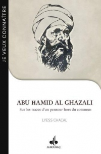 Je Veux Connaitre Abu Hamid Al Ghazali Sur les Traces d un Penseur Hors du Commun