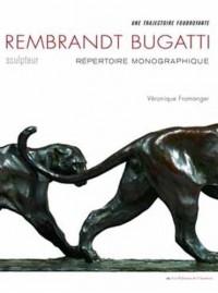 Rembrandt Bugatti, sculpteur : Une trajectoire foudroyante. Répertoire monographique