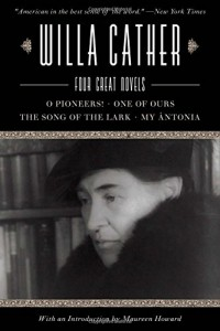 Willa Cather: Four Great Novels - O Pioneers!, One of Ours, The Song of the Lark, My Antonia