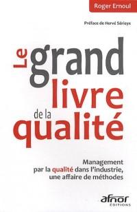 Le grand livre de la qualité : Management par la qualité dans l'industrie, une affaire de méthodes