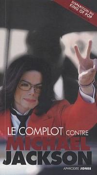 Le complot contre Michael Jackson
