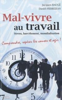 Mal-vivre au travail : Stress, harcèlement, mondialisation : Comprendre, repérer les causes et agir