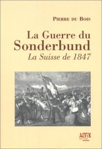 La Guerre du Sonderbund : La Suisse de 1847