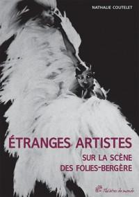 Etranges Artistes Sur la Scene des Folies Bergere 1781 1936