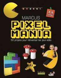 Pixelmania: 50 projets pour réinventer les jeux vidéo