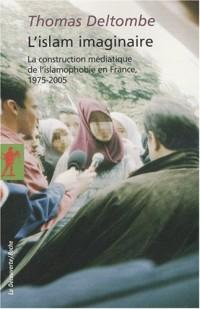 L'islam imaginaire : La construction médiatique de l'islamophobie en France, 1975-2005