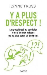 Y'a plus d'respect ! : La grossièreté au quotidien ou six bonnes raisons de ne plus sortir de chez soi