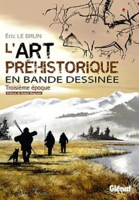 L'art préhistorique en BD - Tome 03