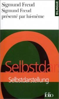 Sigmund Freud présenté par lui-même / Sigmund Freud Selbstdarstellung (édition bilingue)