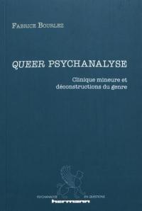 Queer psychanalyse: Clinique mineure et déconstructions du genre