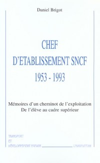 Chef d'Etablissement 1953-1993. Memoires d'un Cheminot