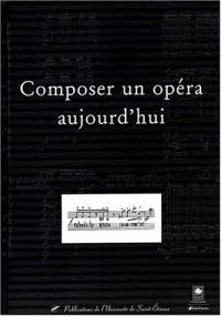 Composer un opéra aujourd'hui : Actes de la journée d'étude du 13 mai 2003