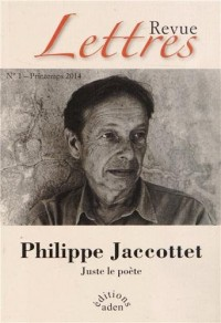 Revue Lettres, N° 1, printemps 2014 : Philippe Jaccottet : Juste le poète