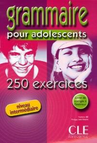 Grammaire pour adolescents : 250 exercices, niveau intermédiaire