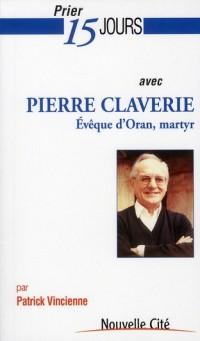 Prier 15 Jours avec Pierre Claverie