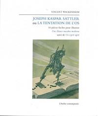 Joseph Kaspar Sattler ou la tentation de l'os : 16 pièces faciles pour illustrer Une danse macabre suivi de Un esprit agité